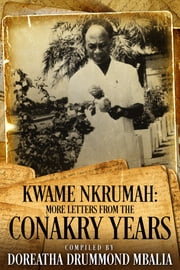 Kwame Nkrumah: More Letters from the Conakry Years ebook by Doreatha Drummond Mbalia