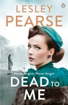 Dead to Me ebook by Lesley Pearse
