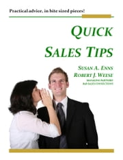 Quick Sales Tips: Practical Advice, in Bite Sized Pieces! ebook by Susan A. Enns,Robert J. Weese