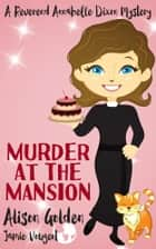 Murder at the Mansion ebook by Alison Golden