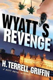 Wyatt's Revenge: A Matt Royal Mystery ebook by Griffin, H. Terrell