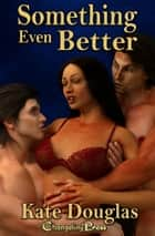 Something Even Better (It's All Good) ebook by Kate Douglas