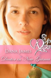 Doctor in New Guinea ebook by Dana James