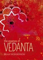 The Essence of Vedanta eBook by Brian Hodgkinson