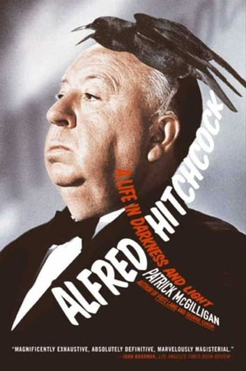 Alfred Hitchcock - A Life in Darkness and Light ebook by Patrick McGilligan