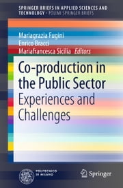 Co-production in the Public Sector - Experiences and Challenges ebook by Mariagrazia Fugini,Enrico Bracci,Mariafrancesca Sicilia
