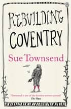 Rebuilding Coventry eBook by Sue Townsend
