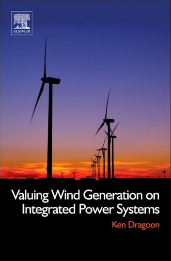 Valuing Wind Generation on Integrated Power Systems ebook by Ken Dragoon