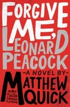 Forgive Me, Leonard Peacock ebook by Matthew Quick