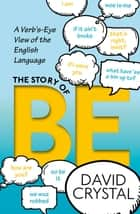 The Story of Be - A Verb's-Eye View of the English Language ebook by David Crystal