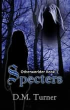 Specters - Otherworlder, #3 ebook by D.M. Turner