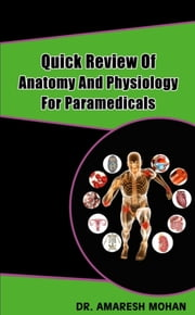 Quick Review Of Anatomy And Physiology For Paramedicals ebook by Amaresh Mohan