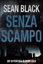 Senza scampo - Serie di Ryan Lock vol. 3 ebook by Sean Black