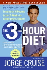 The 3-Hour Diet (TM) - Lose up to 10 Pounds in Just 2 Weeks by Eating Every 3 Hours! ebook by Jorge Cruise