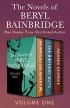 The Novels of Beryl Bainbridge Volume One - An Awfully Big Adventure, The Birthday Boys, and Master Georgie ebook by