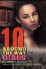 Around the Way Girls 10 ebook by Ms. Michel Moore, Marlon P.S. White, Racquel Williams