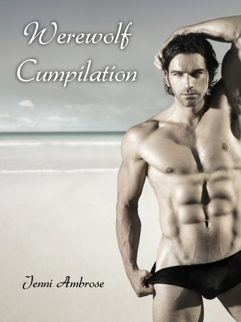 Werewolf Cumpilation ebook by Jenni Ambrose
