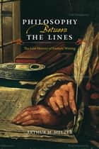 Philosophy Between the Lines - The Lost History of Esoteric Writing ebook by Arthur M. Melzer