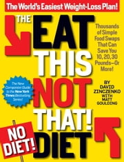 The Eat This, Not That! No-Diet Diet - Thousands of simple food swaps that can save you 10, 20, 30 pounds--or more! ebook by David Zinczenko,Matt Goulding
