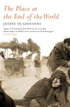The Place At The End Of The World - Stories from the Frontline ebook by Janine di Giovanni