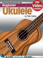 Ukulele Lessons for Beginners - Teach Yourself How to Play Ukulele (Free Video Available) ebook by LearnToPlayMusic.com, Peter Gelling