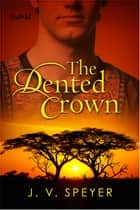 The Dented Crown ebook by J.V. Speyer