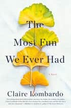 The Most Fun We Ever Had - A Novel eBook by Claire Lombardo