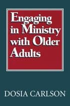 Engaging in Ministry with Older Adults ebook by Dosia Carlson