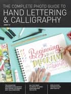 The Complete Photo Guide to Hand Lettering and Calligraphy - The Essential Reference for Novice and Expert Letterers and Calligraphers ebook by Abbey Sy