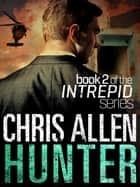 Hunter: The Alex Morgan Interpol Spy Thriller Series (Intrepid 2) ebook by Chris Allen