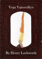Yoga Yajnavalkya ebook by Henry Lockworth,Eliza Chairwood,Bradley Smith