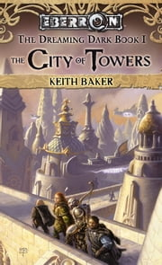 City of Towers - The Dreaming Dark, Book 1 ebook by Keith Baker