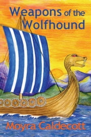 Weapons of the Wolfhound ebook by Moyra Caldecott