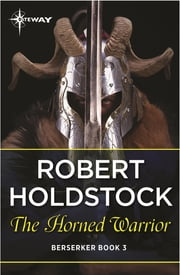 The Horned Warrior ebook by Robert Holdstock