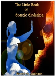 The Little Book of Cosmic Ordering ebook by Mochira Jackson