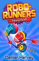 Robo-Runners: 4: Powerball ebook by Mark Oliver, Damian Harvey