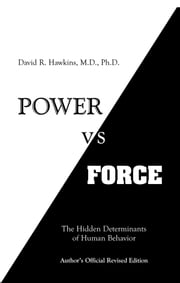 Power vs. Force - The Hidden Determinants of Human Behavior, author's Official Revised Edition ebook by David R. Hawkins