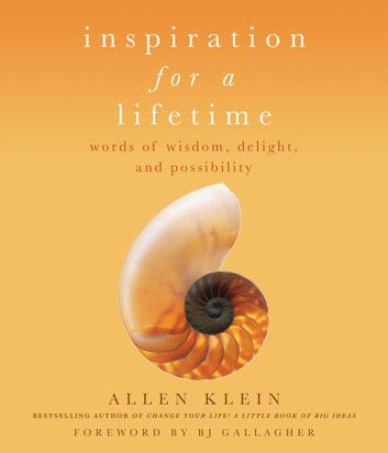 Inspiration for a Lifetime - Words of Wisdom, Delight, and Possibility ebook by Allen Klein