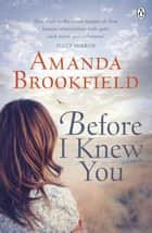 Before I Knew You ebook by Amanda Brookfield