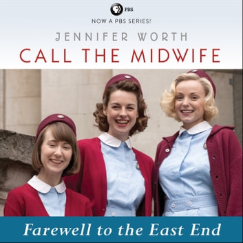 Call the Midwife: Farewell to the East End audiobook by Jennifer Worth