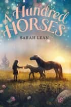 A Hundred Horses ebook by Sarah Lean