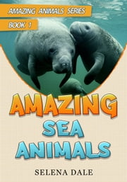 Amazing Sea Animals - Amazing Animals Adventure Series, #1 ebook by Selena Dale
