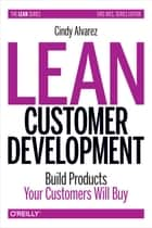 Lean Customer Development ebook by Building Products Your Customers Will Buy