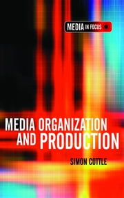 Media Organization and Production ebook by Simon Cottle