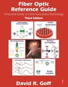 Fiber Optic Reference Guide ebook by David Goff