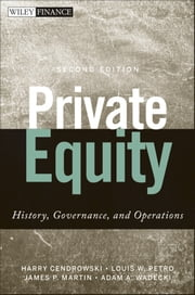 Private Equity - History, Governance, and Operations ebook by Harry Cendrowski, Louis W. Petro, James P. Martin,...