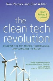 The Clean Tech Revolution - Winning and Profiting from Clean Energy ebook by Ron Pernick, Clint Wilder