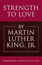 Strength to Love ebook by Martin Luther King, Jr., Coretta Scott King
