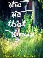 The Tie That Binds ebook by Paul A. Lynch
