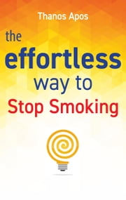 The Effortless Way to Stop Smoking ebook by Thanos Apos,Dimitris Thanasoulas